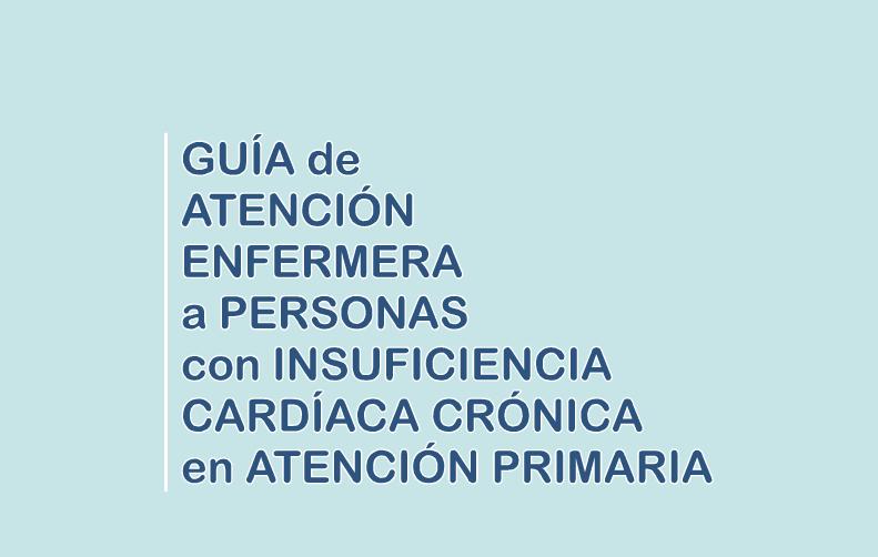 Guía de atención Enfermera a personas con insuficiencia cardiaca crónica en atención primaria
